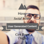 How Social Media User Generated Content Can Awesomely Boost Traffic