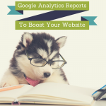The Top Google Analytics Reports That Can Boost a Website