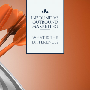 Inbound vs. Outbound Marketing