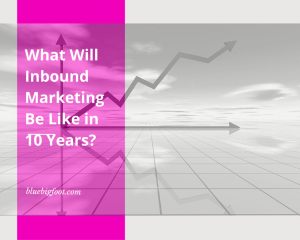 What Will Inbound Marketing Be Like in 10 Years?