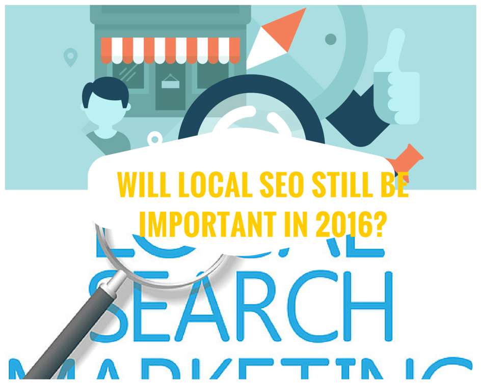 Will Local SEO Still Be Important in2016-