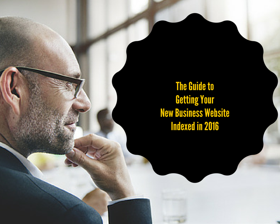 The Guide to Getting Your New Business Website Indexed in 2016