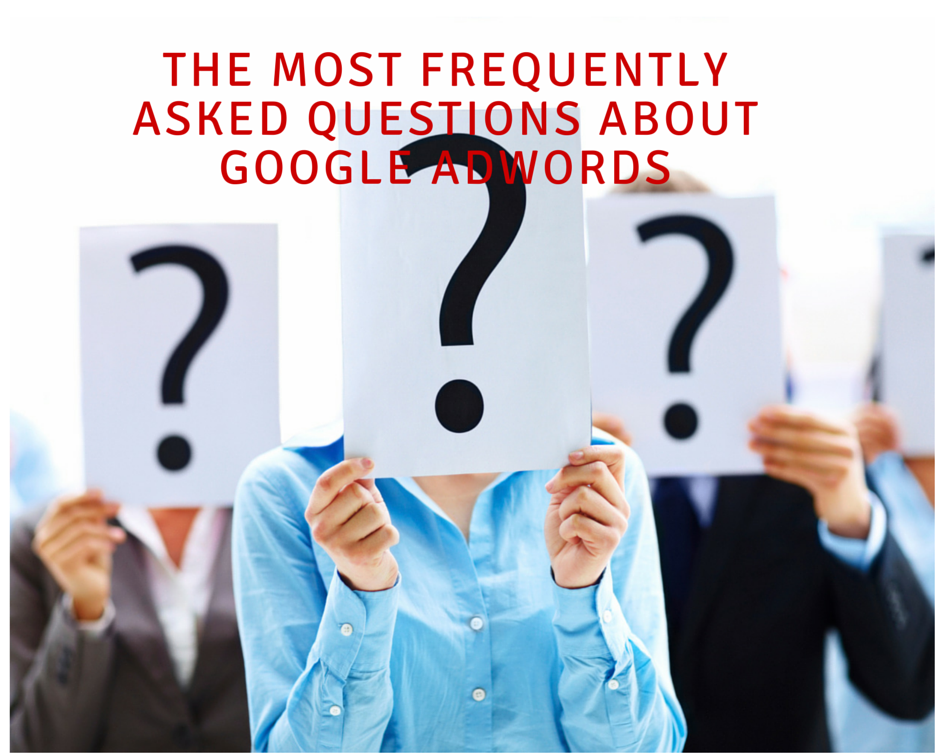 The Most Frequently Asked Questions About Google AdWords