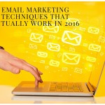 Email Marketing Techniques That Actually Work in 2016