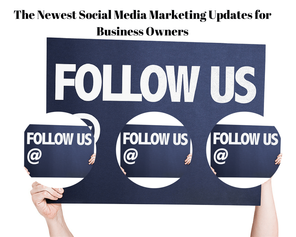 The Newest Social Media Marketing Updates for Business Owners