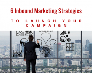 6 Inbound Marketing Strategies to Launch Your Campaign