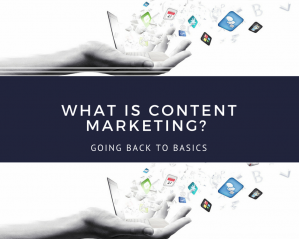 What is Content Marketing? Going Back to Basics