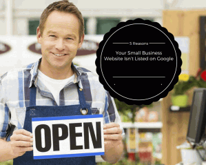 5 Reasons Why Your Small Business Website Isn't Listed on Google